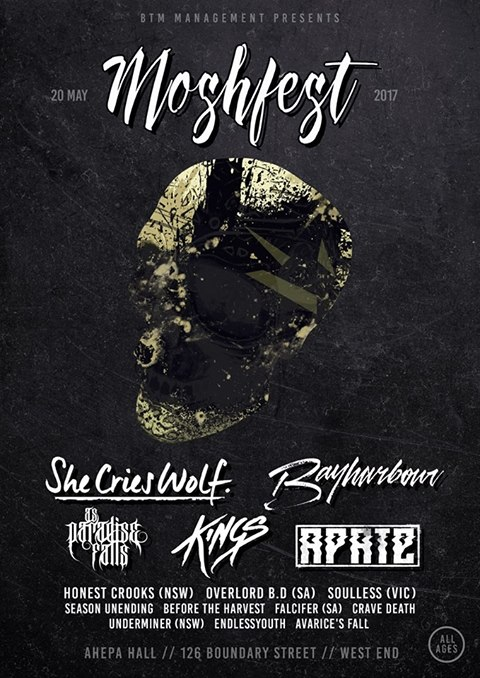 moshfest 2017 bayharbour may 20 west end brisbane She Cries Wolf, Bayharbour, Kings, Apate, As Paradise Falls, Xile, Honest Crooks, Overlord BD, Soulless, Season Unending, Before The Harvest, Falcifer, Crave Death, Underminer, Endless Youth, Avarice's Fall Ahepa Hall 126 Boundary Street live hardcore rock punk metal alternative heavy bands live music