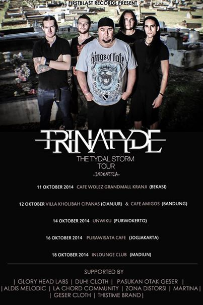 trinatyde rising tyde tour poster indonesia 2014 metal rock heavy music live bands from australia 11 Oktober at Cafe Woles grandmall bekasi kranji Bekasi 12 Oktober at Villa Kholibah Cipanas Cianjur dan Amigos Cafe Bandung 14 Oktober at Unwiku Purwokerto 15 Oktober at Purwokerto 16 Oktober at Purawisata cafe Jogjakarta 18 Oktober at Inlounge Club Madiun